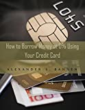 How to Borrow Money at 0% Interest Using Your Credit Card