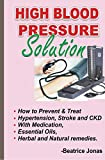 HIGH BLOOD PRESSURE SOLUTION - How to Prevent and Treat Hypertension, Stroke and CKD, is a book written with deep insight and understanding to explain to everyone in common terms, the causes, prevention and treatment of Hypertension, Stroke and Chron...