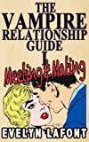 The Vampire Relationship Guide, Volume 1: Meeting and Mating