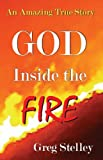 GOD INSIDE THE FIRE: An Amazing True Story