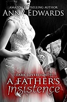 A Father's Insistence (Dark Sovereignty Book 3) by [Edwards, Anna ]