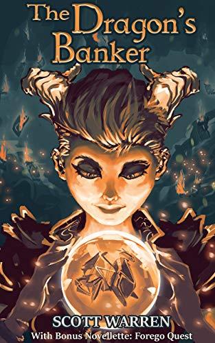 The Dragon's Banker: With Bonus Novelette: Forego Quest by [Warren, Scott]