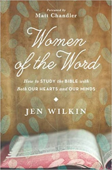 Image result for Women of the Word: How to Study the Bible with Both Our Hearts and Our Minds by Jen Wilkin