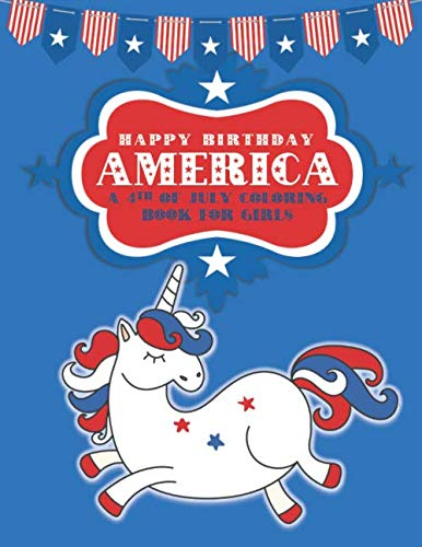 Happy Birthday America: A 4th of July Coloring Book for Girls (Patriotic Coloring Books for Kids)