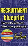 Recruitment Blueprint: Control the deal and make more placements