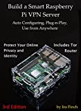 Build a Smart Raspberry Pi VPN Server: Auto Configuring, Plug-n-Play, Use from Anywhere (3rd Edition, Rev 3.0)
