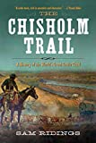 The Chisholm Trail: A History of the World's Greatest Cattle Trail