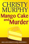 Mango Cake and Murder: A Funny Quick Read Culinary Mystery (Mom and Christy's Cozy Mysteries Book 1) by [Murphy, Christy]