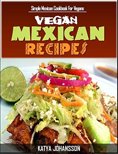 Vegan Mexican Cookbook: Simple Mexican Cookbook For Vegans (Vegan Mexican Recipes) (vegan cookbooks 1)