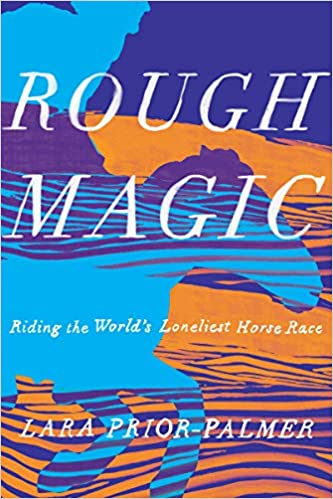 Rough Magic: Riding the World's Loneliest Horse Race: Prior-Palmer ...