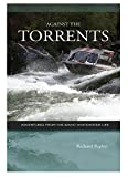 Against The Torrents - Adventures From The Idaho Whitewater Life