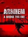 Arnhem: A Bridge Too Far