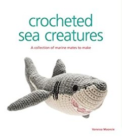 Crocheted Sea Creatures: A Collection of Marine Mates to Make (English Edition) por [Mooncie, Vanessa]
