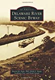 Delaware River Scenic Byway (Images of America) by Marion M. Kyde PhD (2014-07-28)