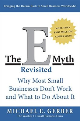 The E-Myth Revisited: Why Most Small Businesses Don't Work and What to Do  About It: Amazon.co.uk: Gerber, Michael E.: 0099455020992: Books