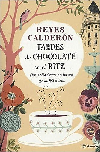 Tardes de chocolate en el Ritz: Dos soñadoras en busca de la ...