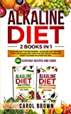 Alkaline Diet: 2 Books in 1 - Alkaline Diet For Beginners + Alkaline Diet Recipes. Start Your Alkaline Lifestyle For Weight Loss and Reset Cleanse in a Positive Way! 100+ Everyday Recipes and Foods.