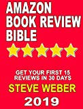 Amazon Book Review Bible: Get Your First 15 Book Reviews in 30 days