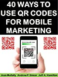 40 Ways to Use QR Codes For Mobile Marketing (Mobile Matters Book 9)