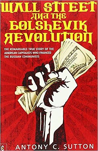 Wall Street and the Bolshevik Revolution: The Remarkable True ...