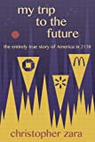 My Trip to the Future: The Entirely True Story of America in 2138