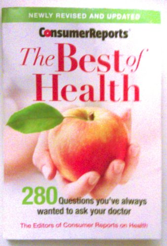 Consumer Reports The Best of Health 2011 (280 questions you