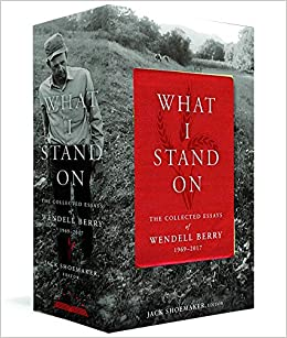 What I Stand On: The Collected Essays of Wendell Berry 1969-2017: (A  Library of America Boxed Set): Berry, Wendell: 9781598536102: Amazon.com:  Books