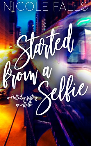 Started From a Selfie (Holliday Sisters Book 3) by [Falls, Nicole]