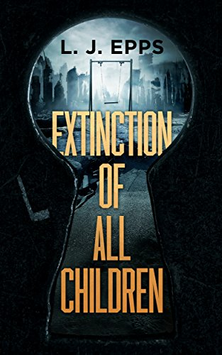 Extinction Of All Children (Book 1) by [Epps, L.J.]