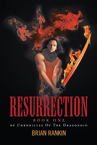 Resurrection: Book One of Chronicles Of The Dragonoid by [Rankin, Brian]