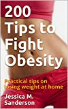 200 Tips to Fight Obesity : Practical tips on losing weight at home