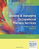 Leading & Managing Occupational Therapy Services: An Evidence-Based Approach by Brent H Braveman PhD OTR/L FAOTA (2016-02-19)