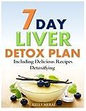 7-Day Liver Detox Plan: Including Delicious Detoxifying Recipes