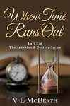When Time Runs Out: Part 3 of The Ambition & Destiny Series by [McBeath, VL]