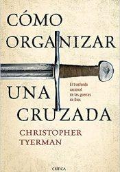 Cómo organizar una Cruzada, de  Christopher Tyerman