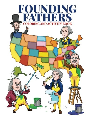 Founding Fathers Children And Activity Books for Kids Ages 2-4, 4-8, Boys, Girls Coloring Books for Kids & Toddlers: 4th of July Presidents Coloring ... Coloring and Activity Book for Children.