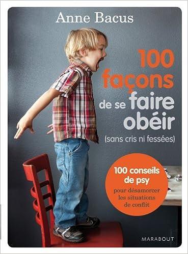 100 façons de se faire obéir - Anne Bacus