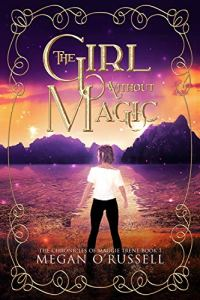 The Girl Without Magic (The Chronicles of Maggie Trent Book 1) by Megan O'Russell