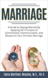 Marriage: A Guide to Staying Married by Applying the Principles of Commitment, Communication, and Respect to Your Christian Marriage (marriage help, save ... in marriage, marriage counseling)