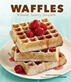 Waffles: Sweet, Savory, Simple