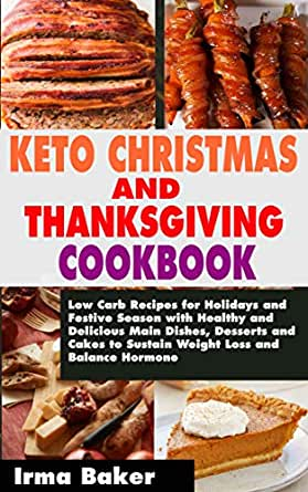 KETO CHRISTMAS AND THANKSGIVING COOKBOOK: Low Carb Recipes