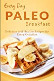 Paleo Breakfasts: Delicious Get In Shape Breakfasts For Everyone (Everyday Recipes)