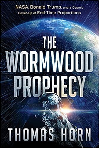The Wormwood Prophecy: NASA, Donald Trump, and a Cosmic Cover-up of  End-Time Proportions: Horn, Thomas: 9781629997551: Amazon.com: Books