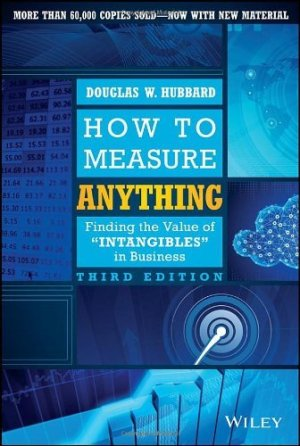 How to Measure Anything: Finding the Value of Intangibles in Business (Douglas W. Hubbard)
