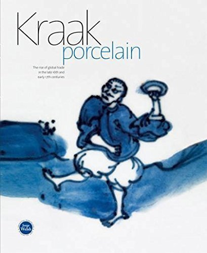 Kraak Porcelain : The Rise of a Global Trade in the Late 16th and Early 17th Centuries