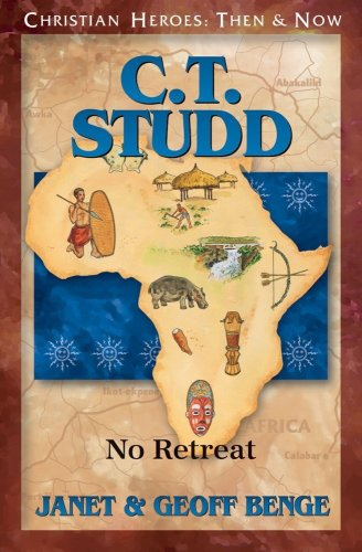 C.T. Studd: No Retreat (Christian Heroes: Then & Now)