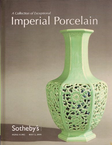 A Collection of Exceptional Imperial Porcelain - Sotheby's Hong Kong - May 2, 2005 - Sale #HK0224 (ART AUCTION CATALOGUE)