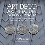Art Deco Architecture Across Canada: Stories of the country's buildings between the two World Wars