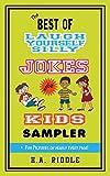 The Best of Laugh Yourself Silly Jokes for Kids Sampler: Children's Juvenile Humor Ages 6-14 Riddles Knock-Knock Jokes