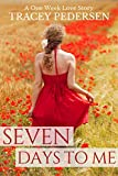 Seven Days To Me: A One Week Love Story (One Week Love Stories Book 1)